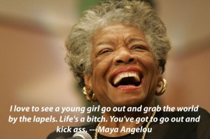 Maya Angelou was a kick ass woman